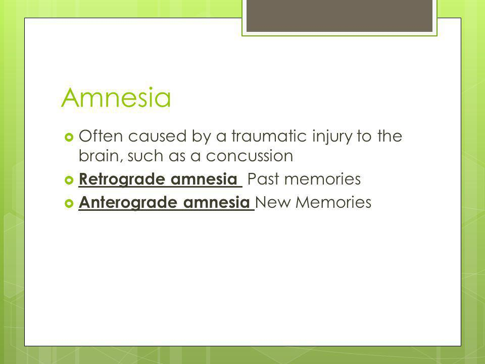 Amnesia Often caused by a traumatic injury to the brain, such as a concussion. Retrograde amnesia Past memories.