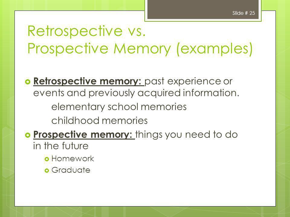 Retrospective vs. Prospective Memory (examples)