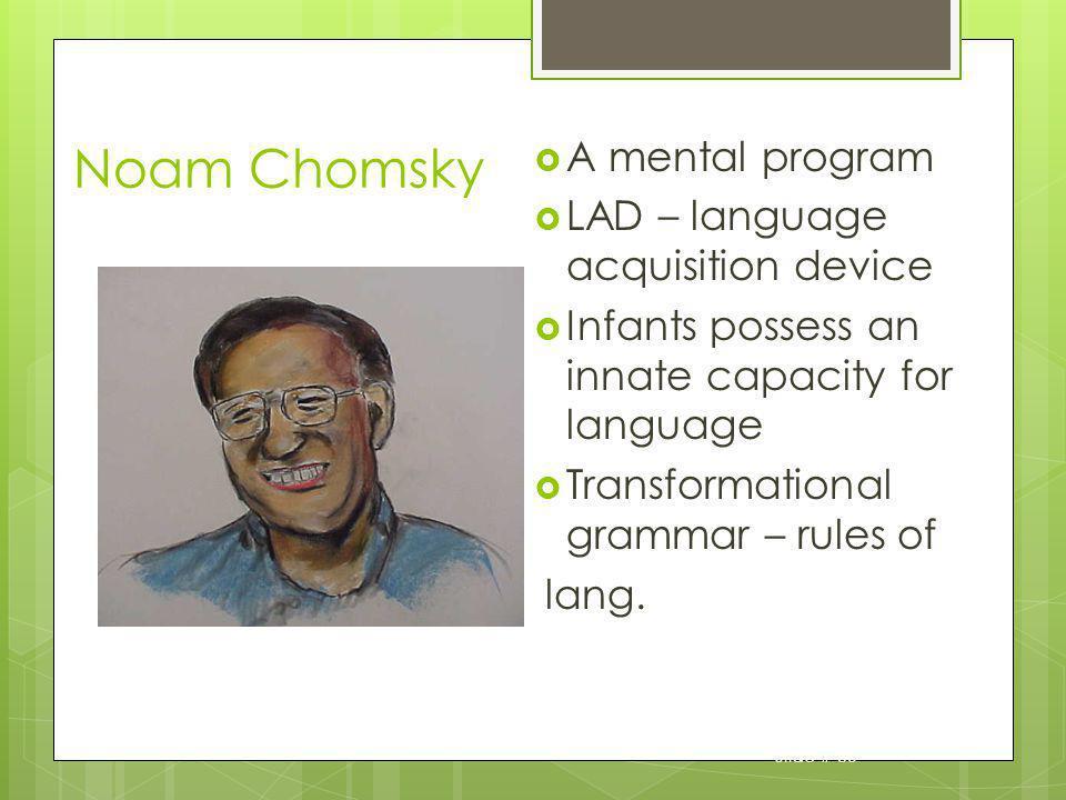Noam Chomsky A mental program LAD – language acquisition device