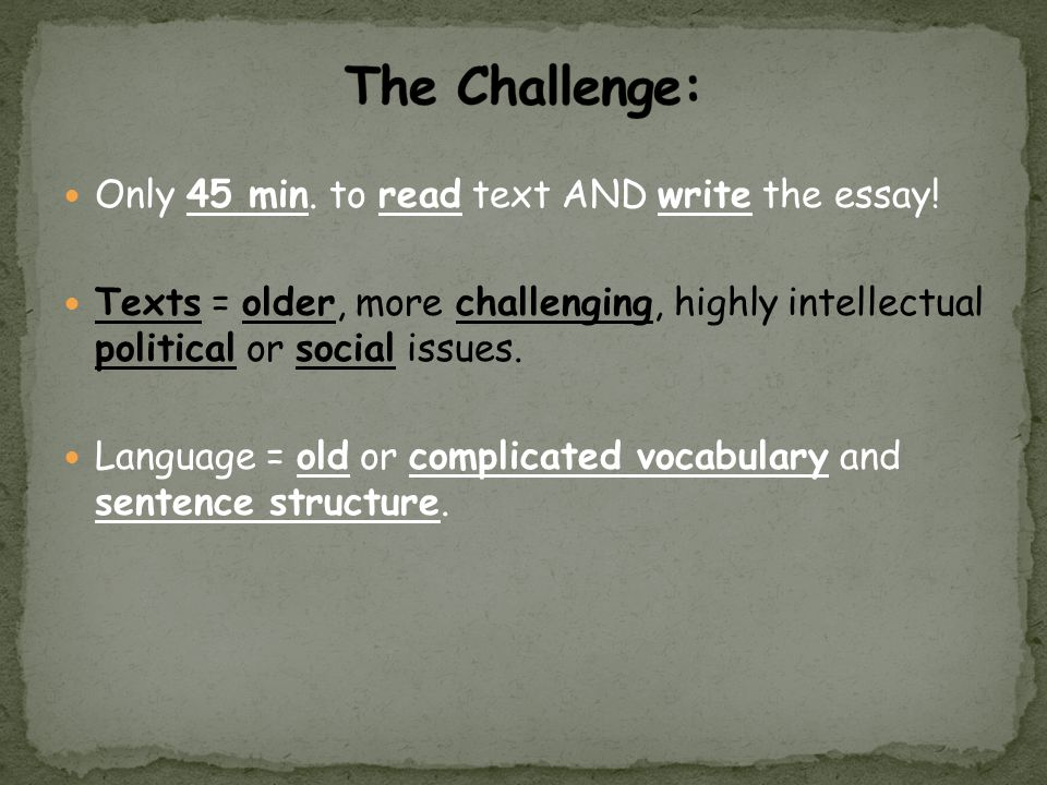 The Challenge: Only 45 min. to read text AND write the essay!