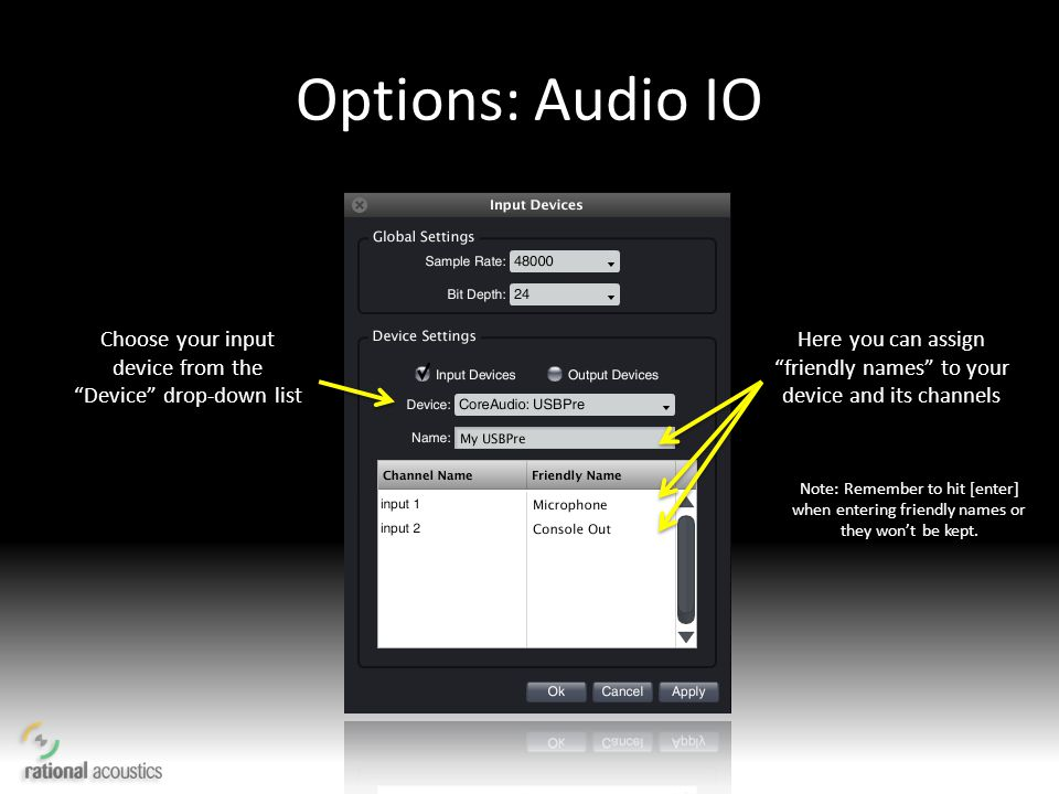 Options: Audio IO Choose your input device from the Device drop-down list. Here you can assign friendly names to your device and its channels.