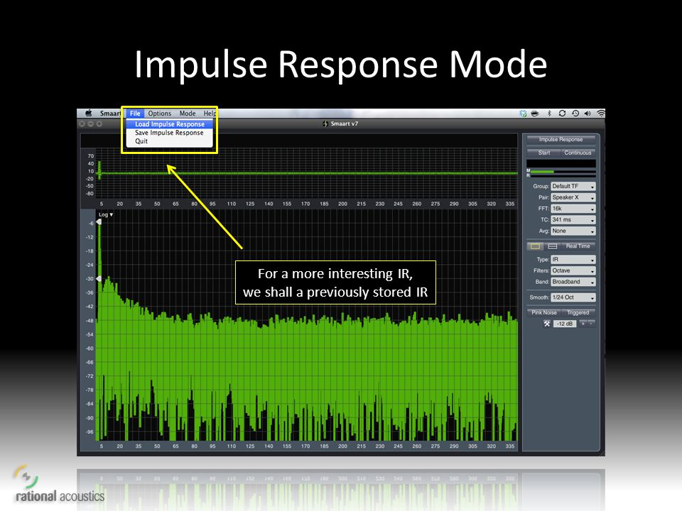 Impulse Response Mode For a more interesting IR,