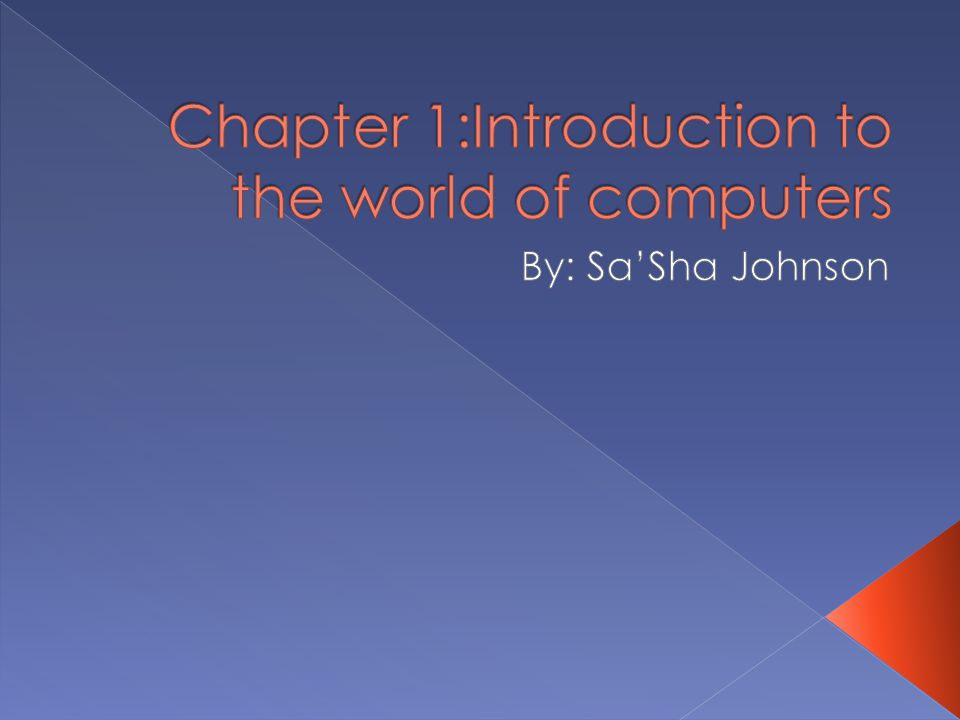 Chapter 1:Introduction to the world of computers