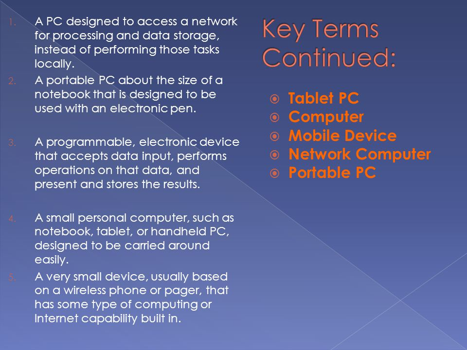 Key Terms Continued: Tablet PC Computer Mobile Device Network Computer