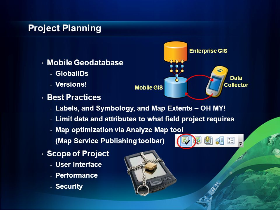 Project Planning Mobile Geodatabase Best Practices Scope of Project