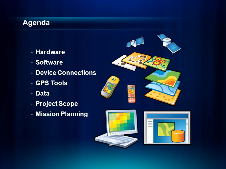 Agenda Hardware Software Device Connections GPS Tools Data