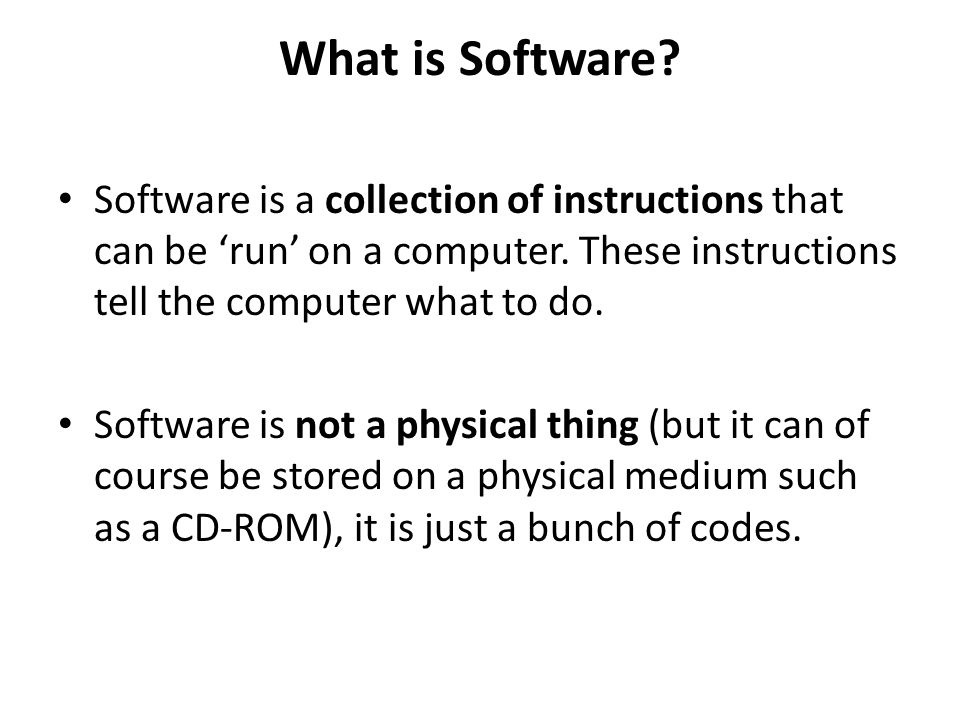 What is Software Software is a collection of instructions that can be 'run' on a computer. These instructions tell the computer what to do.