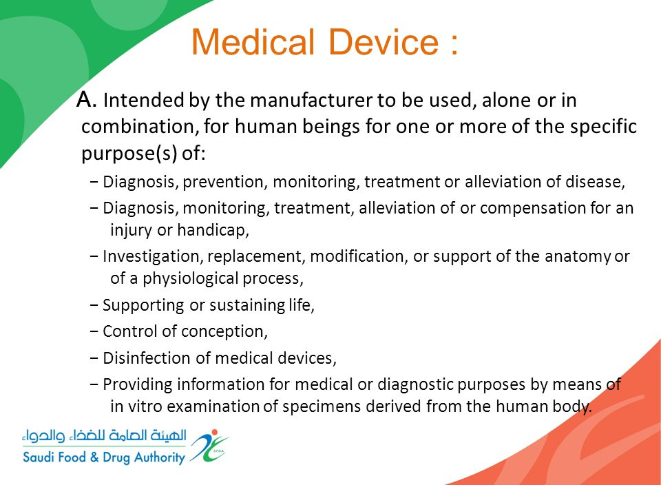 Medical Device : A. Intended by the manufacturer to be used, alone or in combination, for human beings for one or more of the specific purpose(s) of: