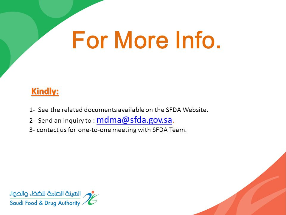 For More Info. Kindly: 1- See the related documents available on the SFDA Website. 2- Send an inquiry to :