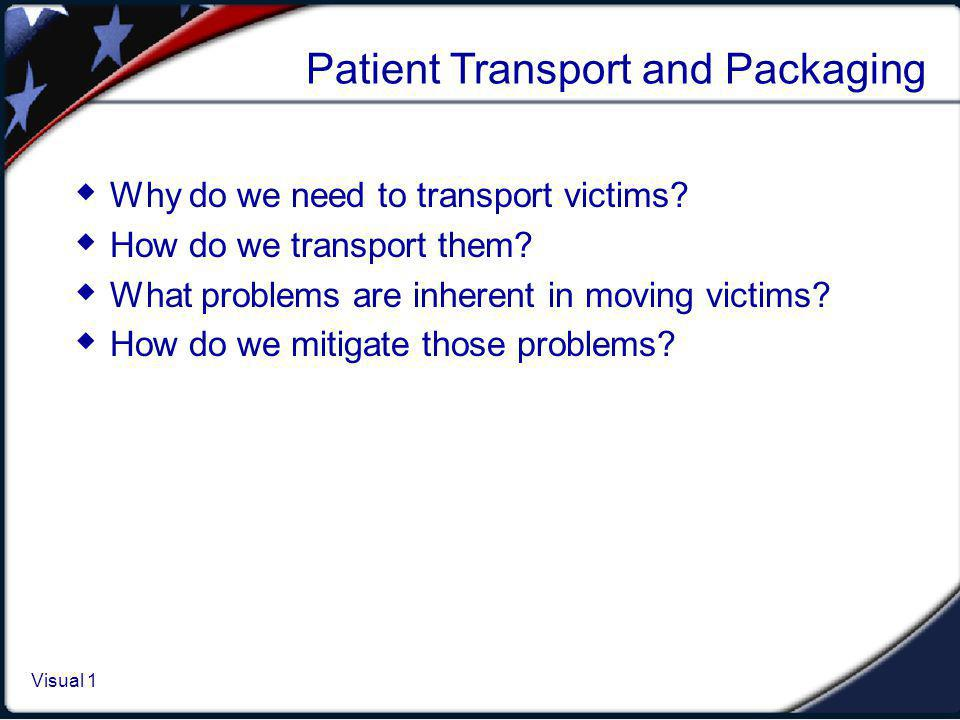 Need to Transport Victims need to be moved for a few reasons: