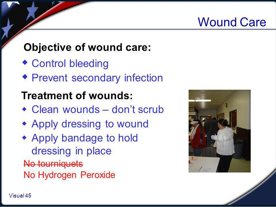 Rules of Dressing In the absence of active bleeding, remove dressing and flush, check wound at least every 4-6 hours, redress as necessary.