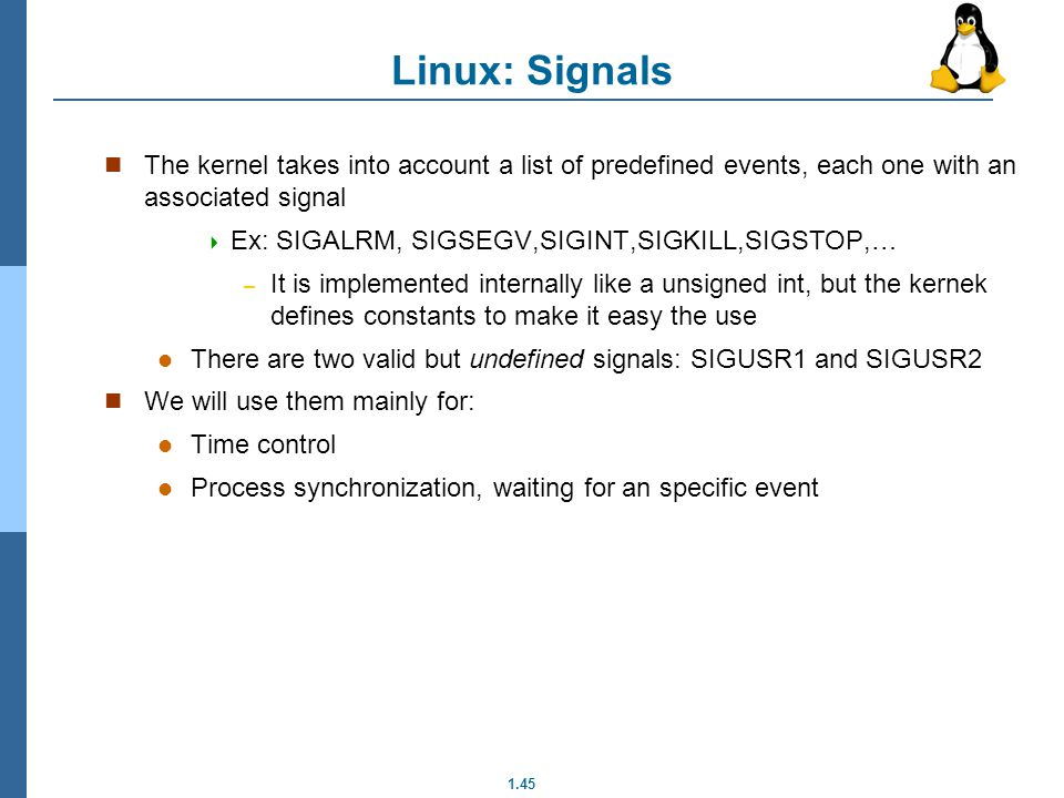 Linux: Signals The kernel takes into account a list of predefined events, each one with an associated signal.