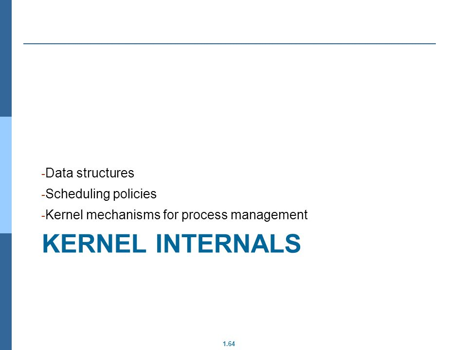 Kernel internals Data structures Scheduling policies