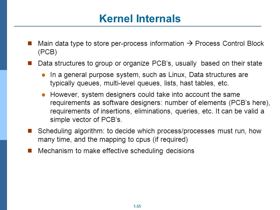 Kernel Internals Main data type to store per-process information  Process Control Block (PCB)