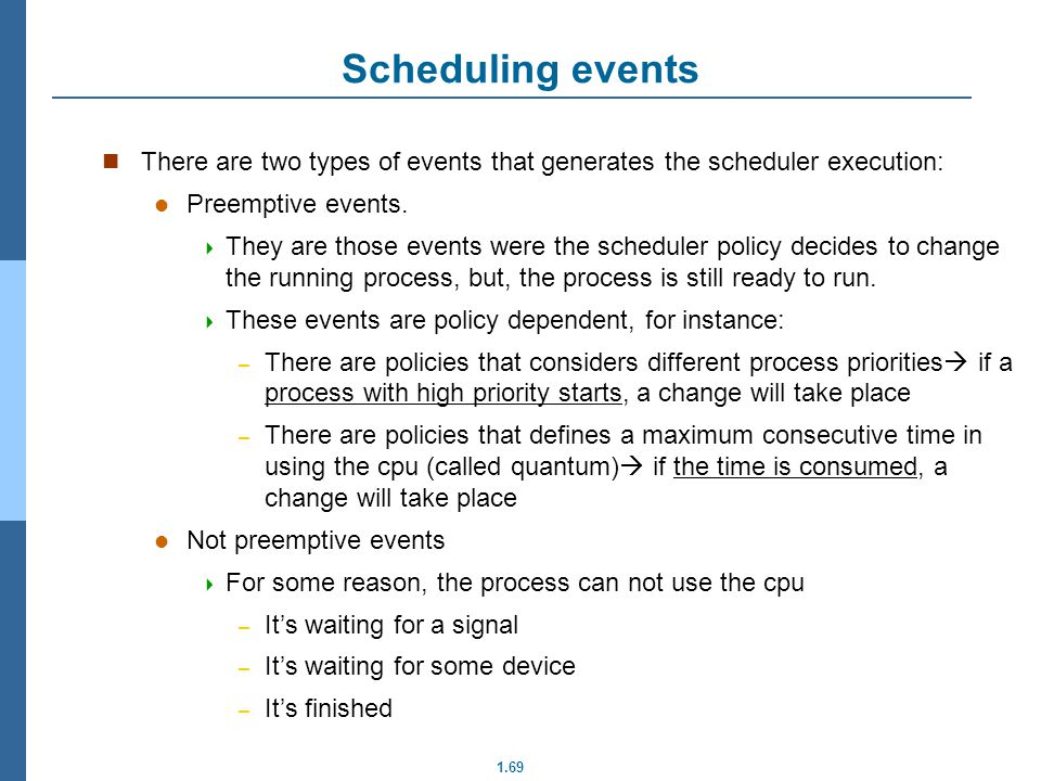 Scheduling events There are two types of events that generates the scheduler execution: Preemptive events.