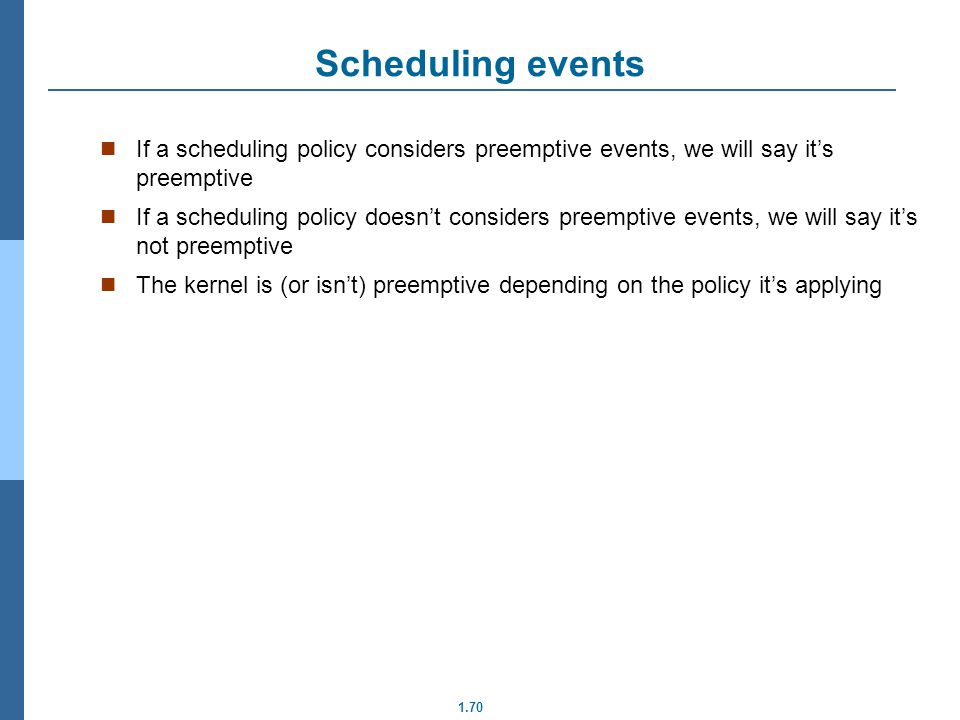 Scheduling events If a scheduling policy considers preemptive events, we will say it's preemptive.