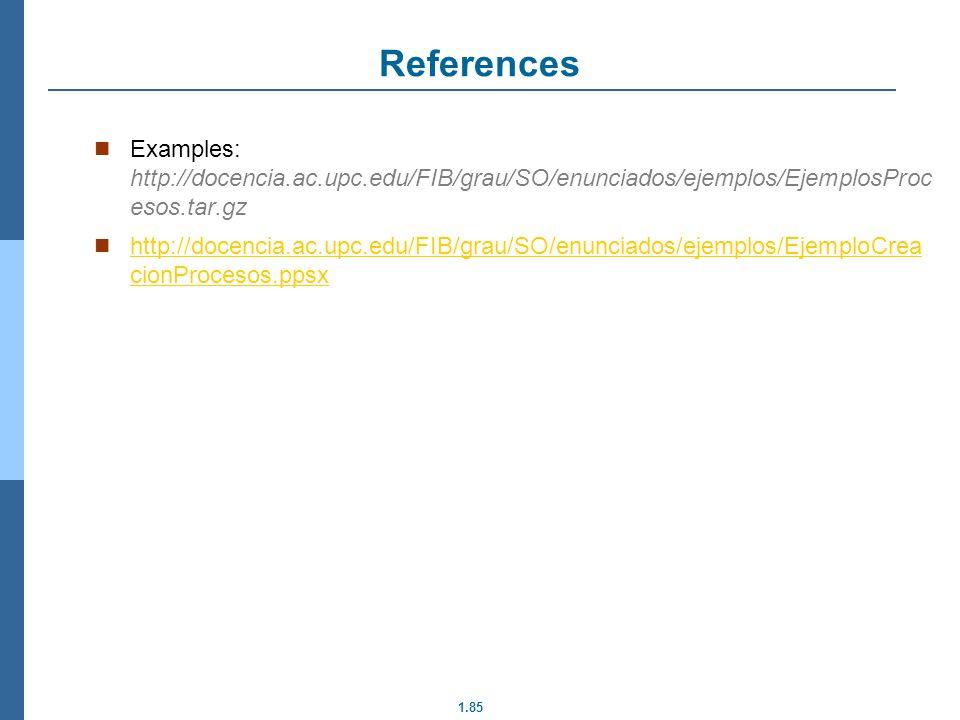 References Examples: http://docencia.ac.upc.edu/FIB/grau/SO/enunciados/ejemplos/EjemplosProcesos.tar.gz.