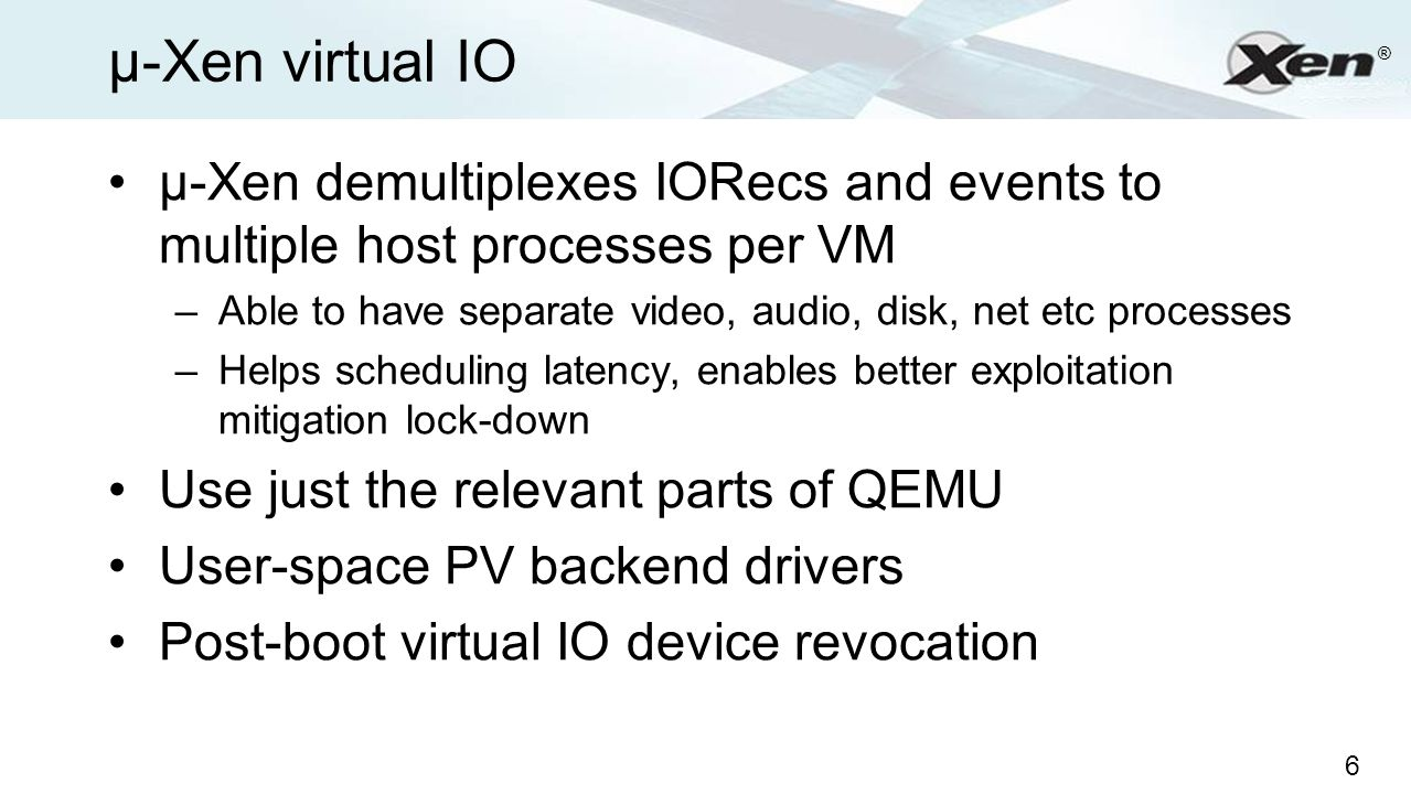 µ-Xen virtual IO µ-Xen demultiplexes IORecs and events to multiple host processes per VM.