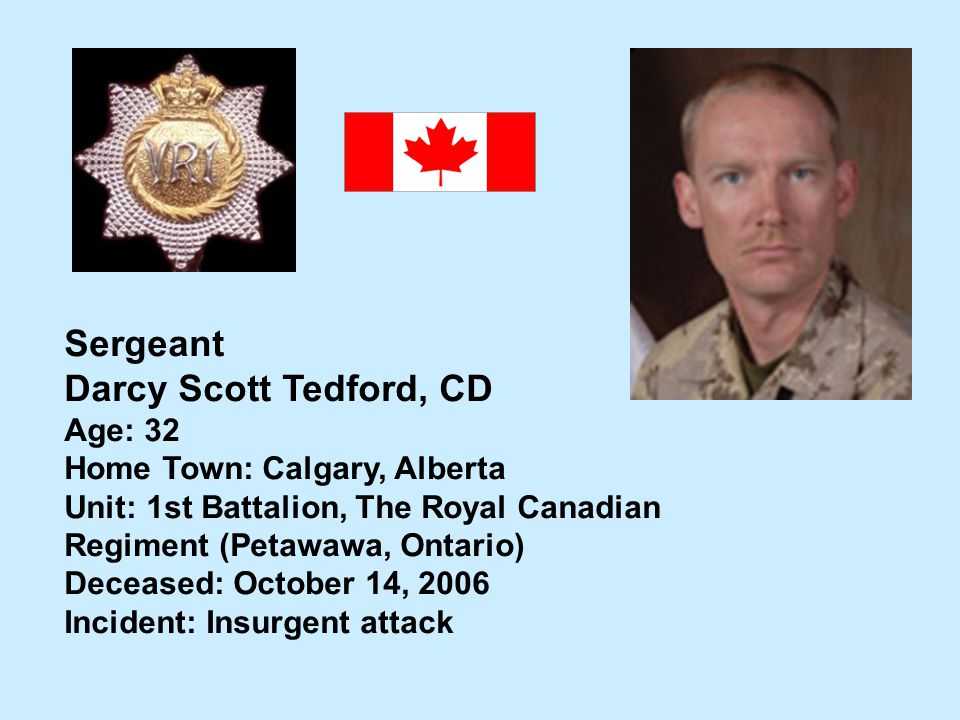 Sergeant Darcy Scott Tedford, CD Age: 32 Home Town: Calgary, Alberta
