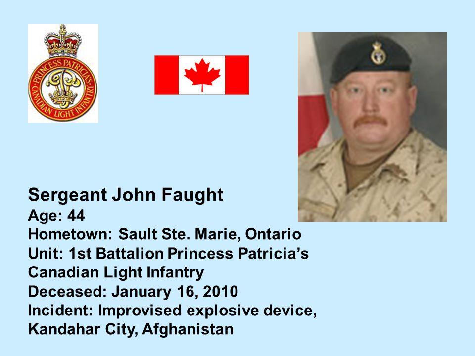 Sergeant John Faught Age: 44 Hometown: Sault Ste. Marie, Ontario