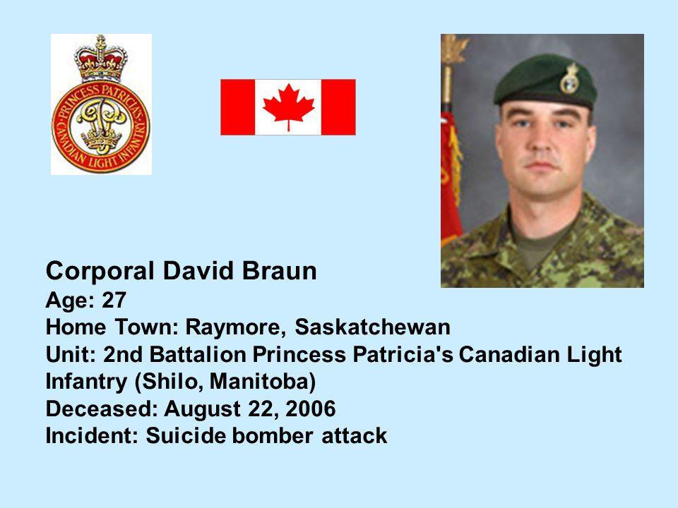 Corporal David Braun Age: 27 Home Town: Raymore, Saskatchewan