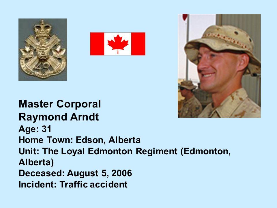 Master Corporal Raymond Arndt Age: 31 Home Town: Edson, Alberta
