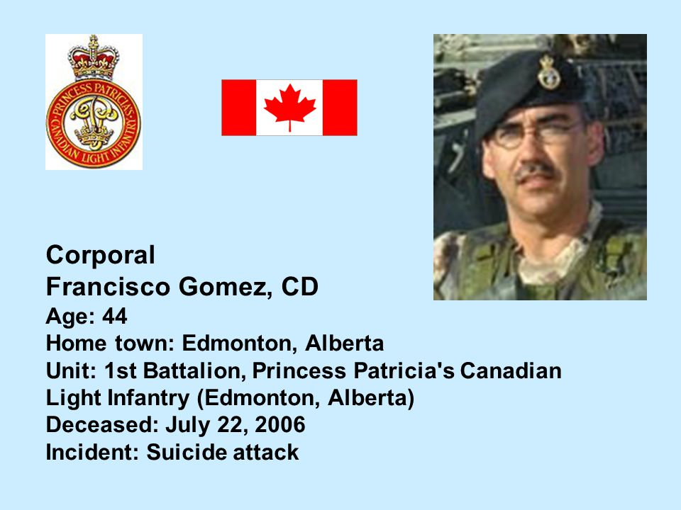 Corporal Francisco Gomez, CD Age: 44 Home town: Edmonton, Alberta