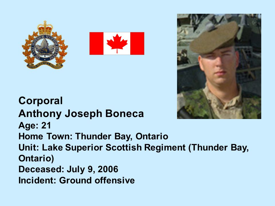Corporal Anthony Joseph Boneca Age: 21 Home Town: Thunder Bay, Ontario