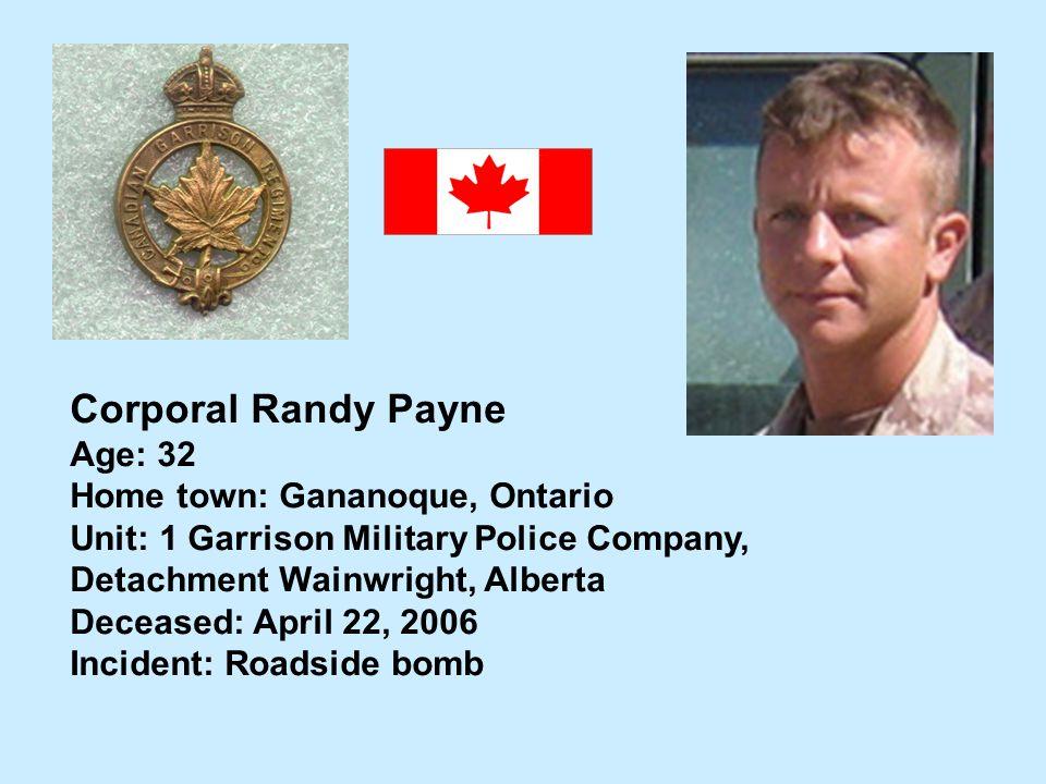 Corporal Randy Payne Age: 32 Home town: Gananoque, Ontario