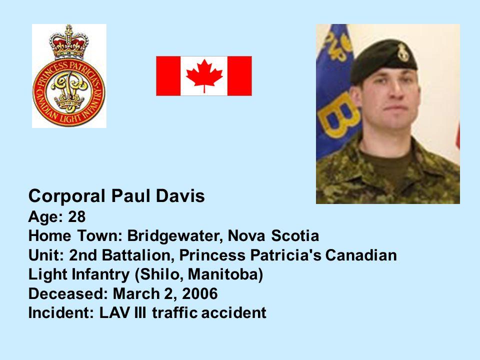 Corporal Paul Davis Age: 28 Home Town: Bridgewater, Nova Scotia
