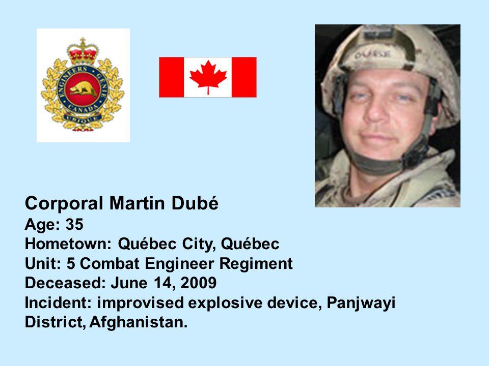 Corporal Martin Dubé Age: 35 Hometown: Québec City, Québec