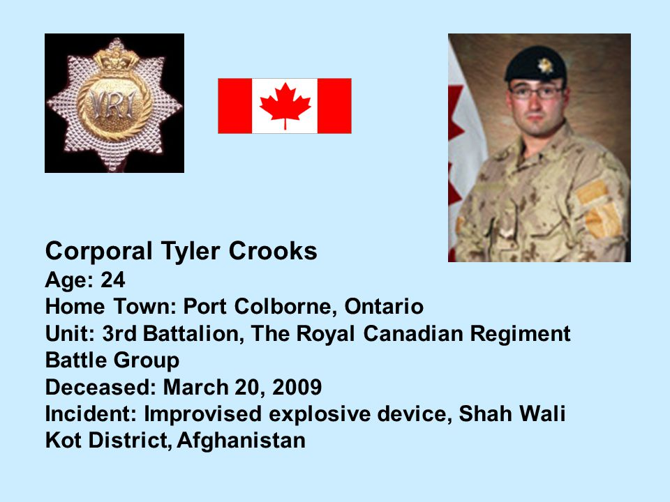Corporal Tyler Crooks Age: 24 Home Town: Port Colborne, Ontario