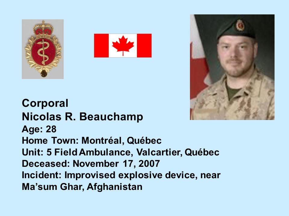 Corporal Nicolas R. Beauchamp Age: 28 Home Town: Montréal, Québec