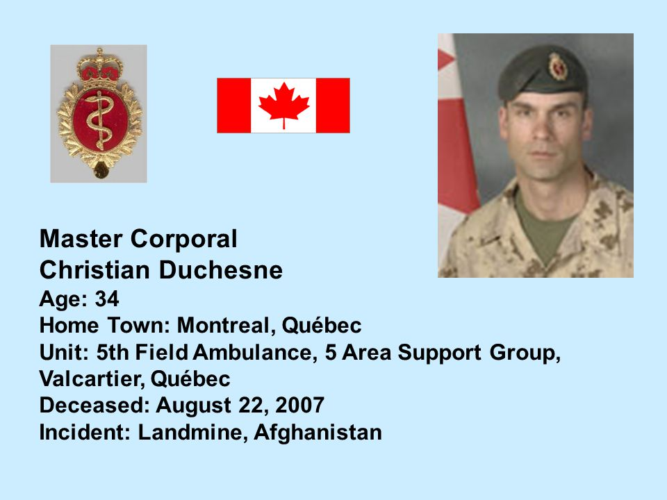 Master Corporal Christian Duchesne Age: 34 Home Town: Montreal, Québec