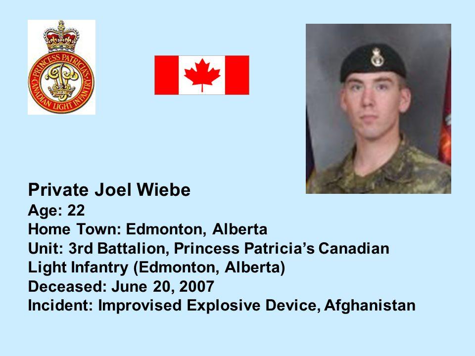 Private Joel Wiebe Age: 22 Home Town: Edmonton, Alberta