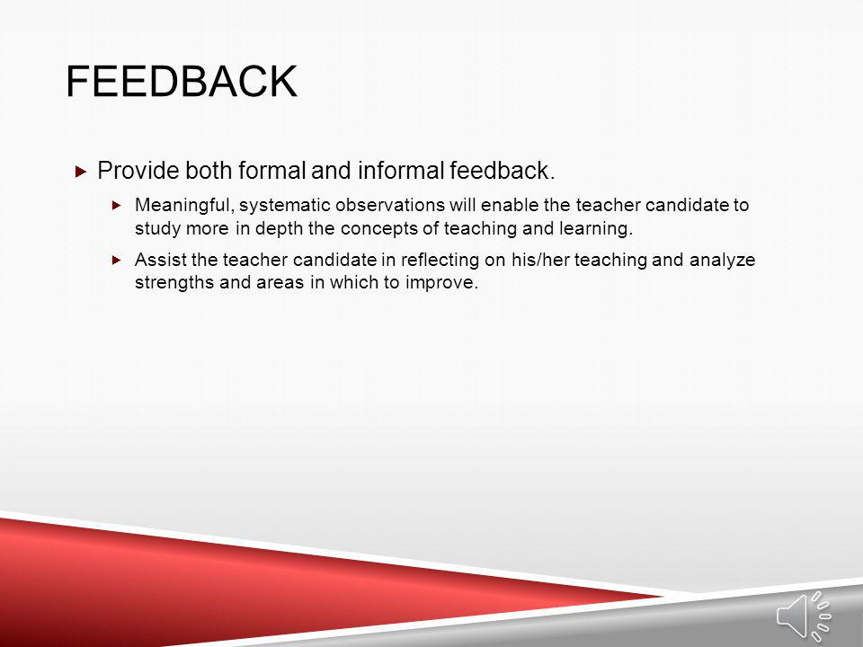 Feedback Provide both formal and informal feedback.