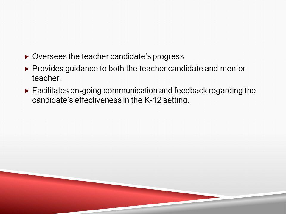 Oversees the teacher candidate's progress.