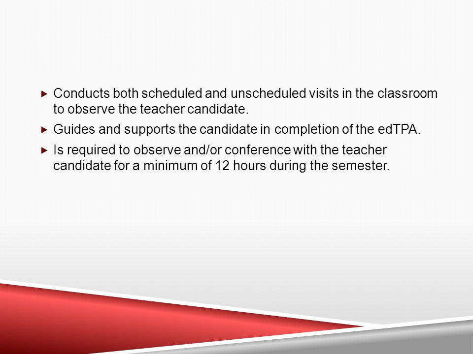 Conducts both scheduled and unscheduled visits in the classroom to observe the teacher candidate.