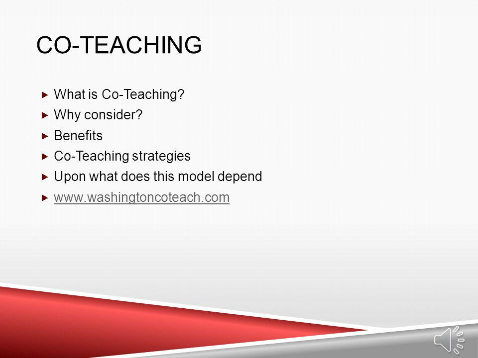 Co-Teaching What is Co-Teaching Why consider Benefits