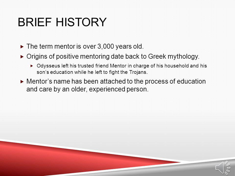 Brief History The term mentor is over 3,000 years old.