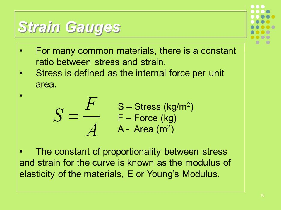 Strain Gauges For many common materials, there is a constant ratio between stress and strain.
