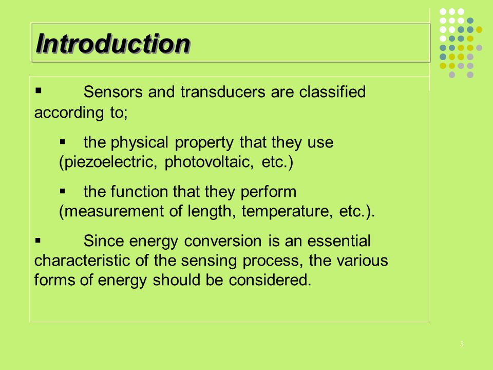 Introduction Sensors and transducers are classified according to;