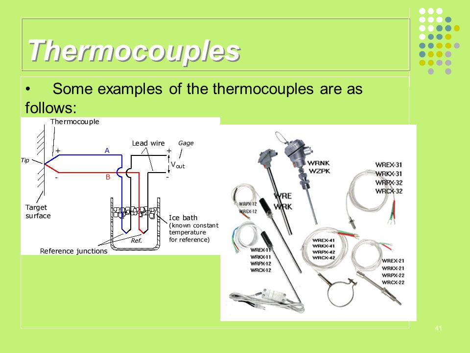 Thermocouples Some examples of the thermocouples are as follows: