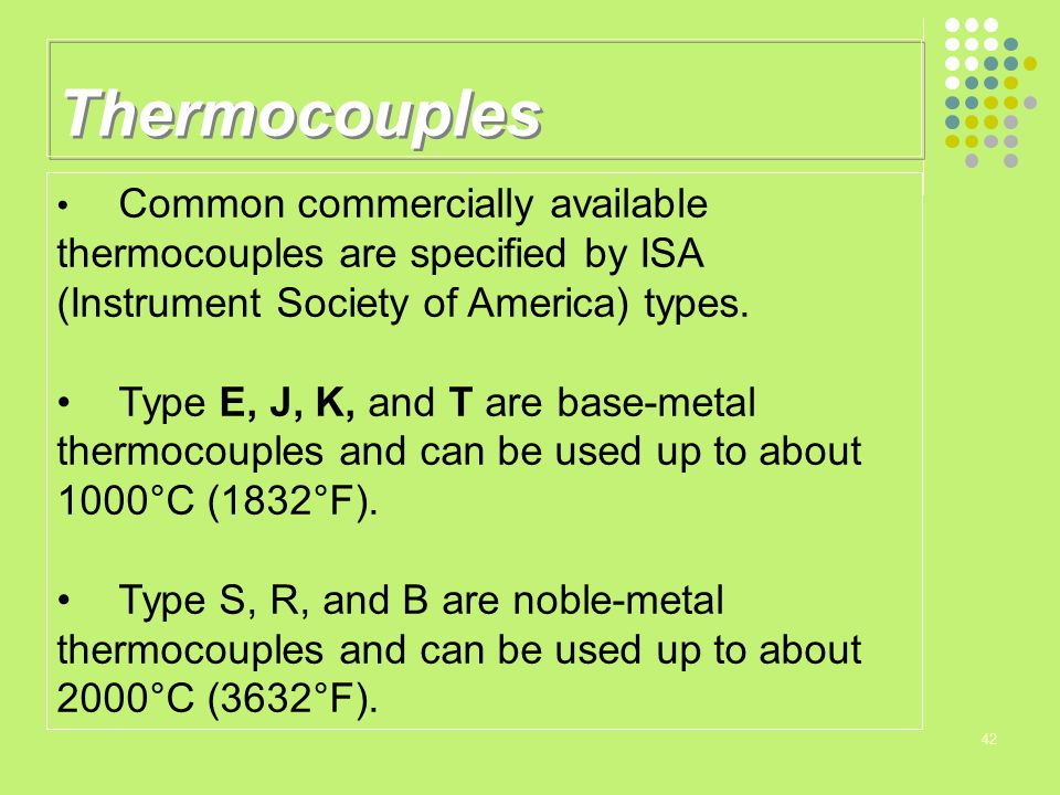 Thermocouples Common commercially available thermocouples are specified by ISA (Instrument Society of America) types.
