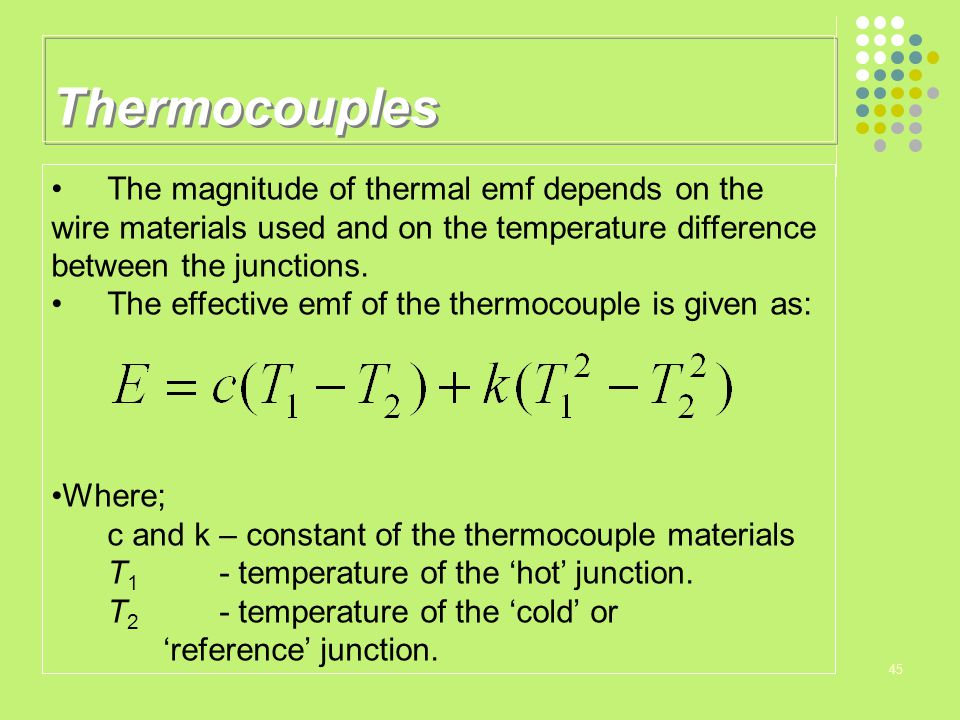 Thermocouples The magnitude of thermal emf depends on the wire materials used and on the temperature difference between the junctions.