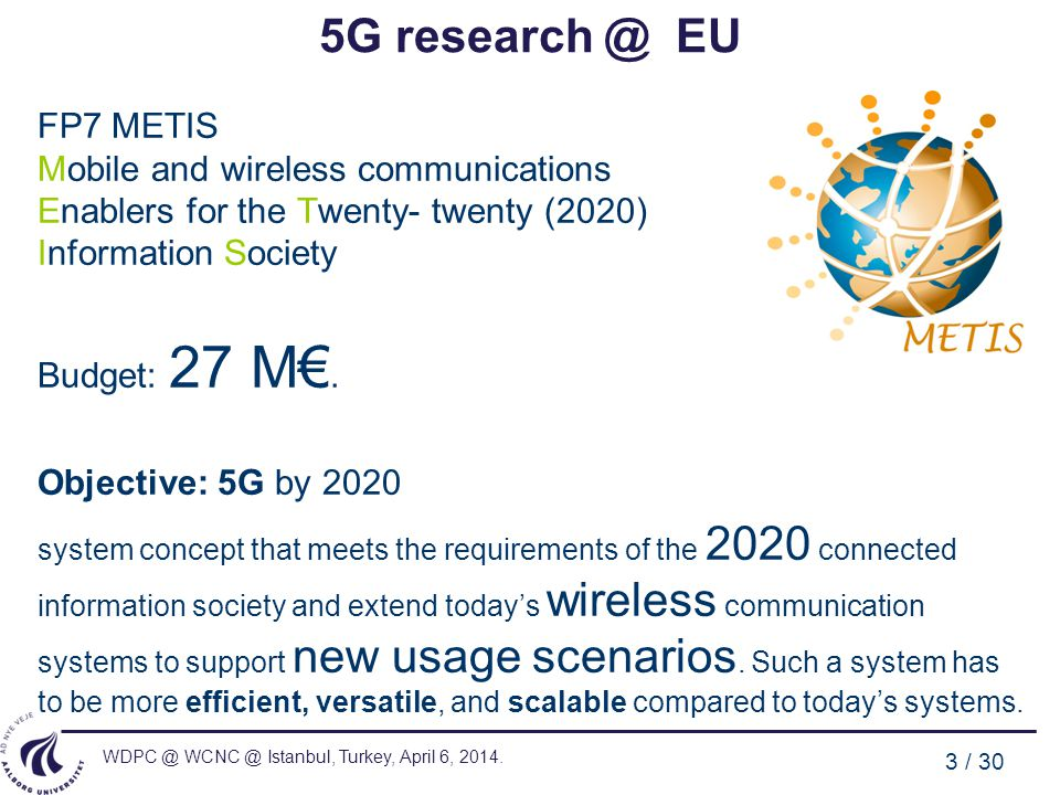 5G research @ EU FP7 METIS Mobile and wireless communications Enablers for the Twenty- twenty (2020) Information Society.