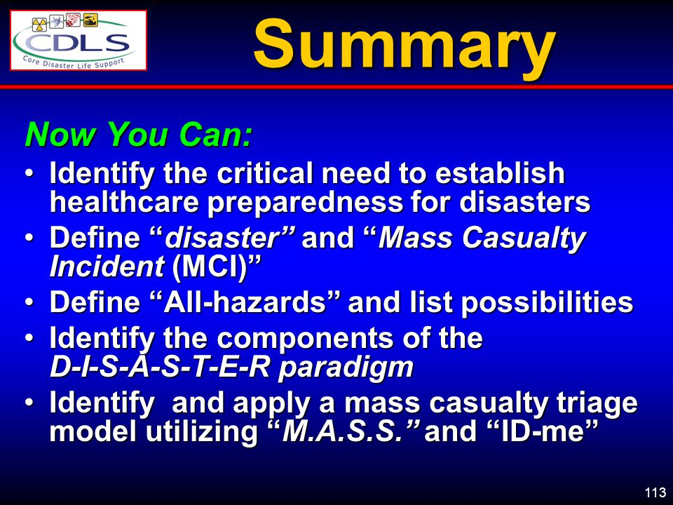 Summary Now You Can: Identify the critical need to establish healthcare preparedness for disasters.