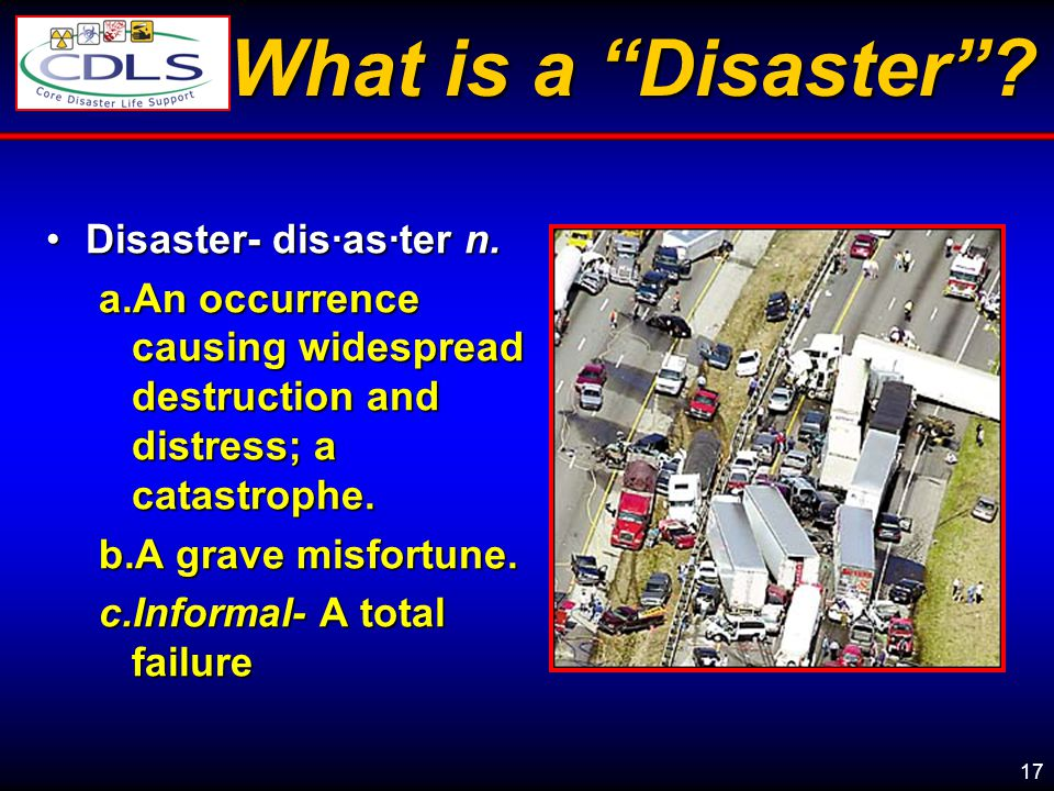 What is a Disaster Disaster- dis·as·ter n.
