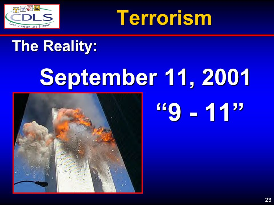 September 11, 2001 9 - 11 Terrorism The Reality: