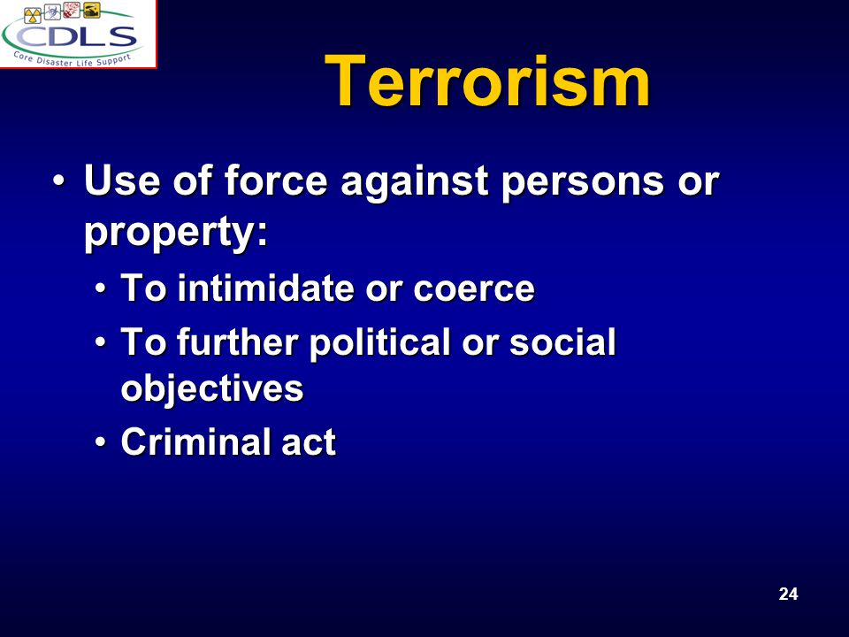 Terrorism Use of force against persons or property: